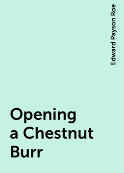 Opening a Chestnut Burr, Edward Payson Roe