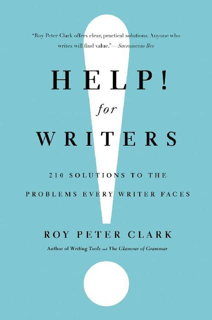 Help! For Writers: 210 Solutions to the Problems Every Writer Faces, Roy Peter Clark