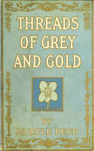 Threads of Grey and Gold, Myrtle Reed