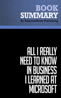 Summary: All I Really Need to Know in Business I learned at Microsoft  Julie Bick, Must Read Summaries