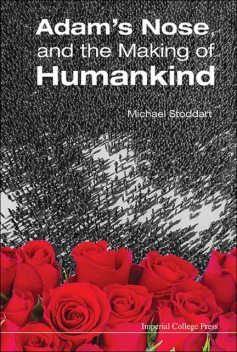 Adam's Nose, and the Making of Humankind, Michael Stoddart