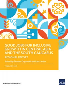 Good Jobs for Inclusive Growth in Central Asia and the South Caucasus, Giovanni Capannelli, Ravi Kanbur