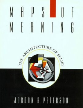 Maps of Meaning: The Architecture of Belief, Jordan B. Peterson