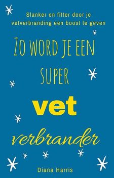 Zo word je een supervetverbrander, Diana Harris