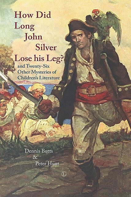 How did Long John Silver Lose his Leg, Dennis Butts, Peter Hunt
