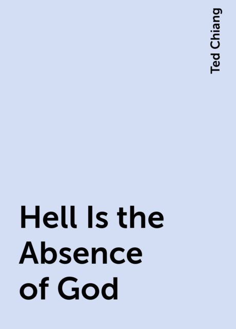 Hell Is the Absence of God, Ted Chiang