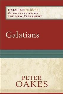 Galatians (Paideia: Commentaries on the New Testament), Peter Oakes