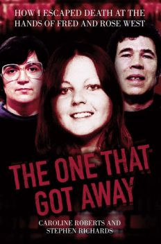 The One That Got Away – My Life Living with Fred and Rose West, Stephen Richards, Caroline Roberts