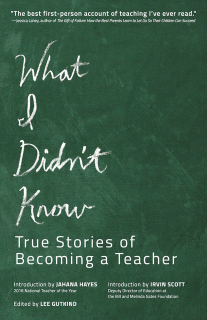 What I Didn't Know, Edited by Lee Gutkind, Introduction by Jahana Hayes, Irvin Scott