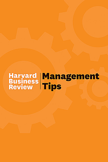 Management Tips: From Harvard Business Review, Harvard Business Review