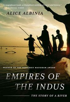 Empires of the Indus: The Story of a River, Alice Albinia