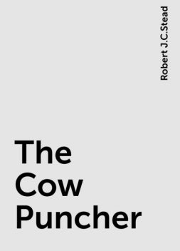 The Cow Puncher, Robert J.C.Stead