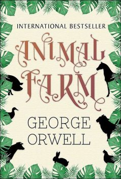 Animal Farm: A Fairy Story, George Orwell
