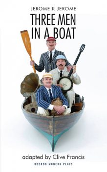Three Men in a Boat (adapted by Clive Francis), Jerome Klapka Jerome, Clive Francis