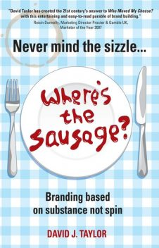 Never Mind the SizzleWhere's the Sausage?, David Taylor
