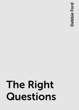 The Right Questions, Debbie Ford