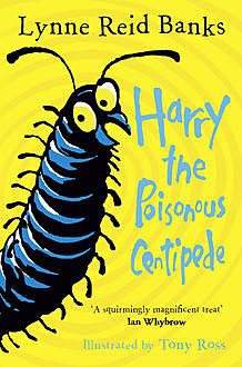Harry the Poisonous Centipede: A Story To Make You Squirm, Lynne Reid Banks