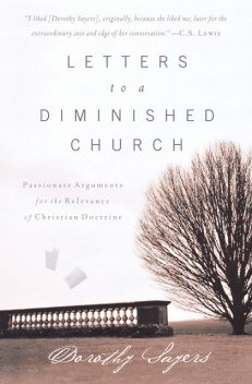 Letters to a Diminished Church, Dorothy Sayers