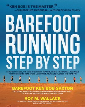 Barefoot Running Step by Step, Roy Wallack, Ken Saxton
