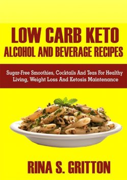 Low Carb Keto Alcohol and Beverages Recipes, Rina S. Gritton