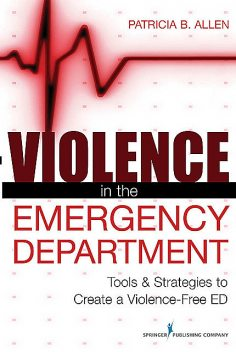 Violence in the Emergency Department, M.B.A., RN, Patricia Allen, BS