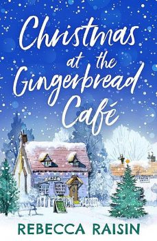 Christmas At The Gingerbread Café, Rebecca Raisin