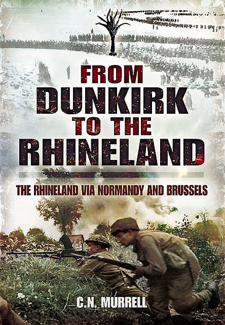 From Dunkirk to the Rhineland, C.N. Murrell