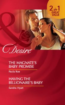 The Magnate's Baby Promise / Having the Billionaire's Baby, Paula Roe, Sandra Hyatt