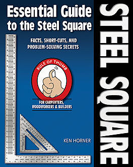 Essential Guide to the Steel Square, Ken Horner