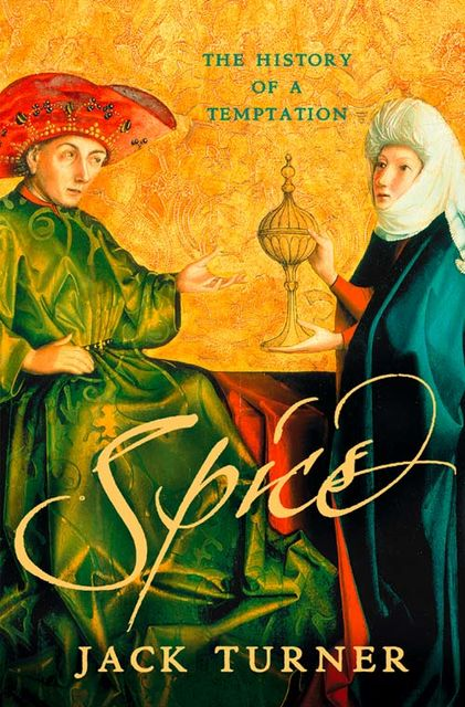 Spice: The History of a Temptation (Text Only), Jack Turner