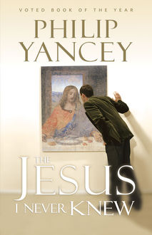 The Jesus I Never Knew, Philip Yancey