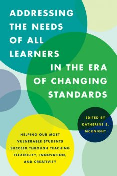 Addressing the Needs of All Learners in the Era of Changing Standards, Edited by Katherine S. McKnight
