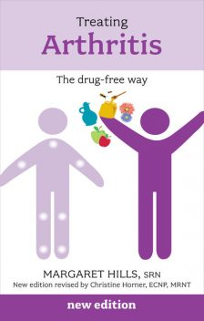 Treating Arthritis: The Drug Free Way reissue, Christine Horner, Margaret Hills