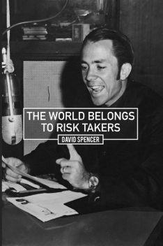 The World Belongs to Risk Takers, David Spencer