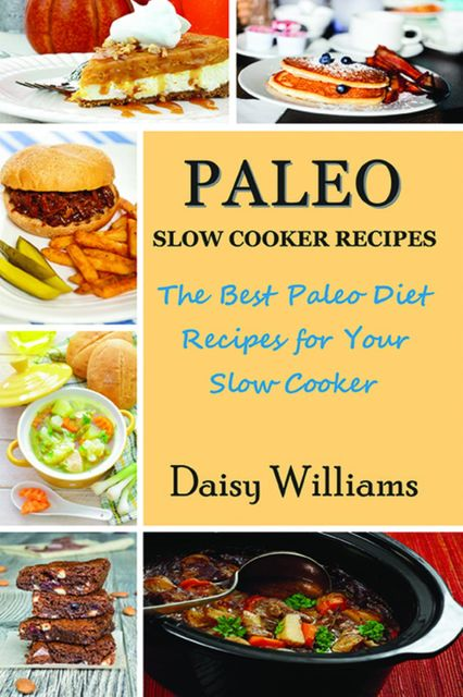 Paleo Slow Cooker Recipes, Daisy Williams