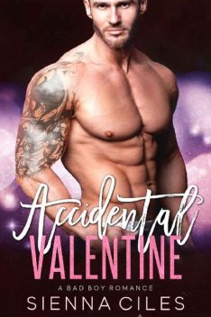 Accidental Valentine: A Bad Boy Romance, Sienna Ciles