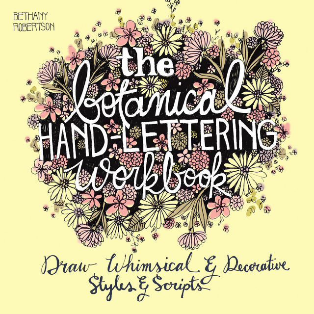 The Botanical Hand Lettering Workbook, Bethany Robertson