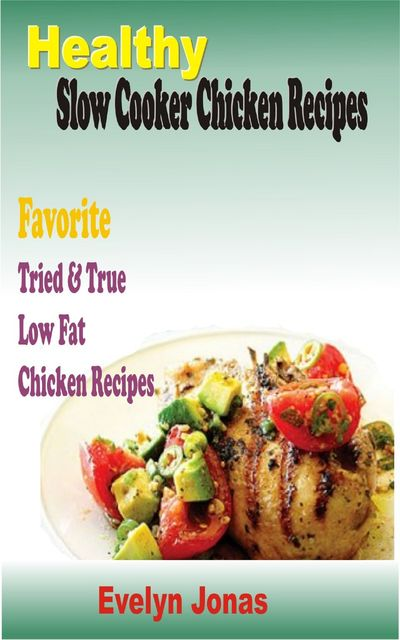 Healthy Slow Cooker Chicken Recipes, Evelyn Jonas