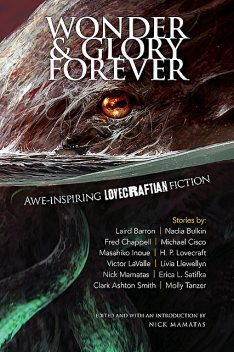 Wonder and Glory Forever, Howard Lovecraft, Laird Barron, Clark Ashton Smith, Victor LaValle, Erica L. Satifka, Livia Llewellyn, Fred Chappell, Molly Tanzer, Masahiko Inoue, Michael Cisco, Nadia Bulkin