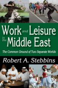 Work and Leisure in the Middle East, Robert Stebbins