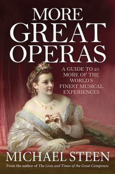 Great Operas: A guide to 25 of the world's finest musical experiences, Michael Steen