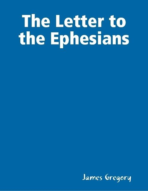 The Letter to the Ephesians, James Gregory