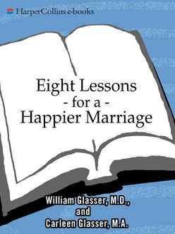Eight Lessons for a Happier Marriage, Carleen Glasser, William Glasser
