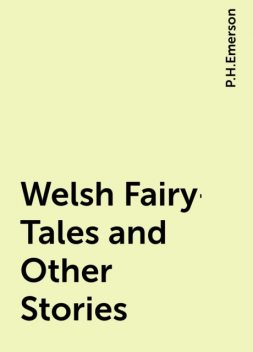 Welsh Fairy-Tales and Other Stories, P.H.Emerson