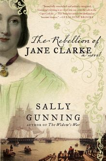 The Rebellion of Jane Clarke, Sally Cabot Gunning