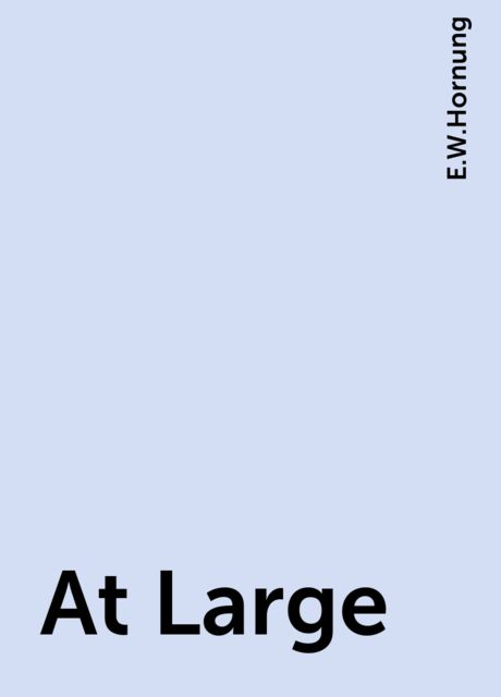 At Large, E.W.Hornung