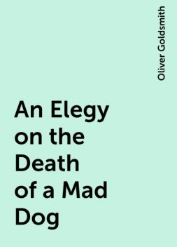 An Elegy on the Death of a Mad Dog, Oliver Goldsmith