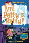 My Weird School #13: Mrs. Patty Is Batty!, Dan Gutman