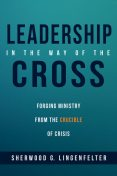 Leadership in the Way of the Cross, Sherwood G. Lingenfelter