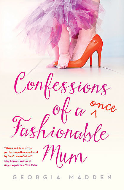 Confessions of a Once Fashionable Mum, Georgia Madden